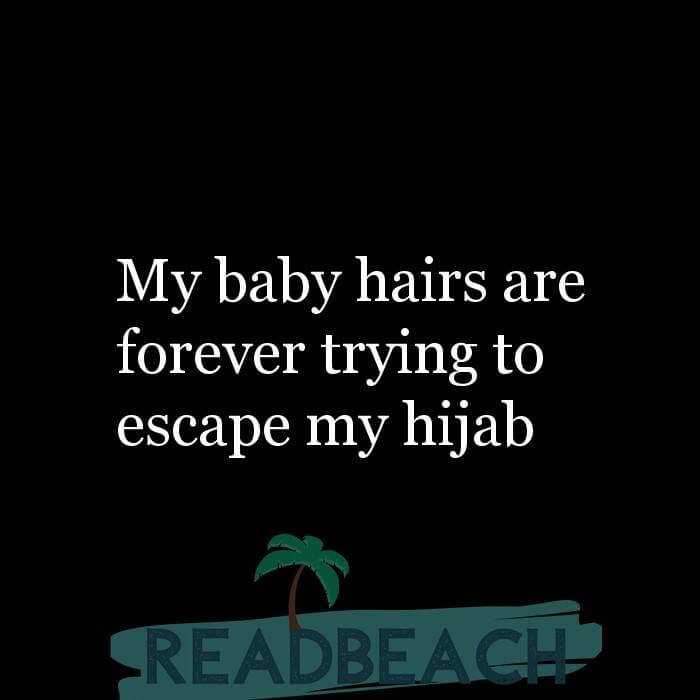 114 Hijab Quotes And Memes with Pictures 📸🖼️ - My baby hairs are forever trying to escape my hijab