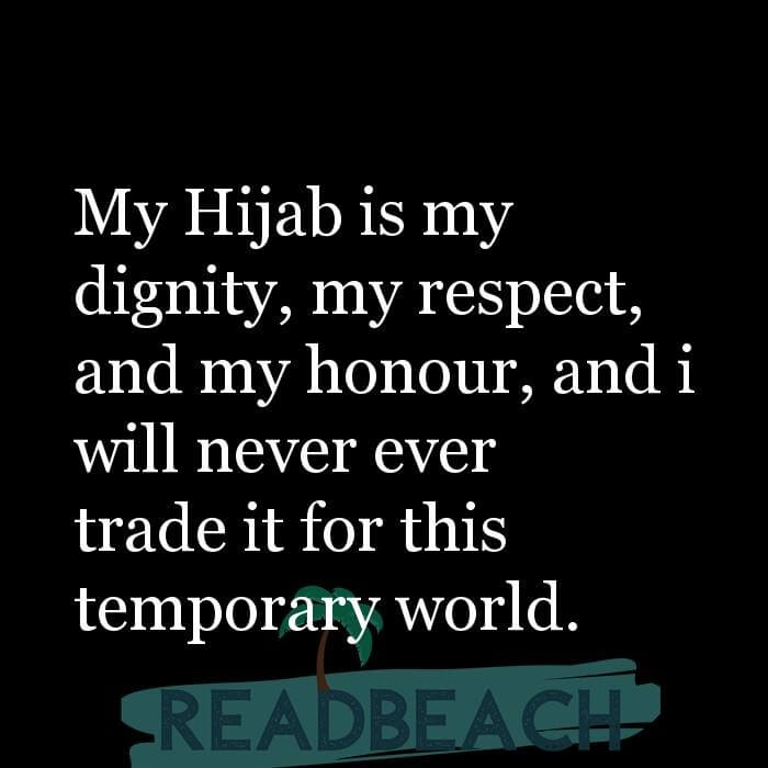 13 Temporary Life Quotes with Pictures 📸🖼️ - My Hijab is my dignity, my respect, and my honour, and i will never ever