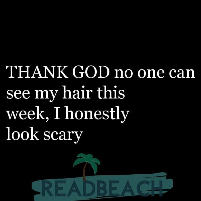 114 Hijab Quotes And Memes with Pictures 📸🖼️ - THANK GOD no one can see my hair this week, I honestly look scary
