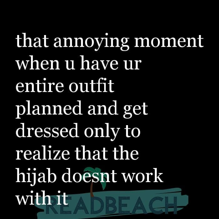 114 Hijab Quotes And Memes with Pictures 📸🖼️ - that annoying moment when u have ur entire outfit planned and get dres