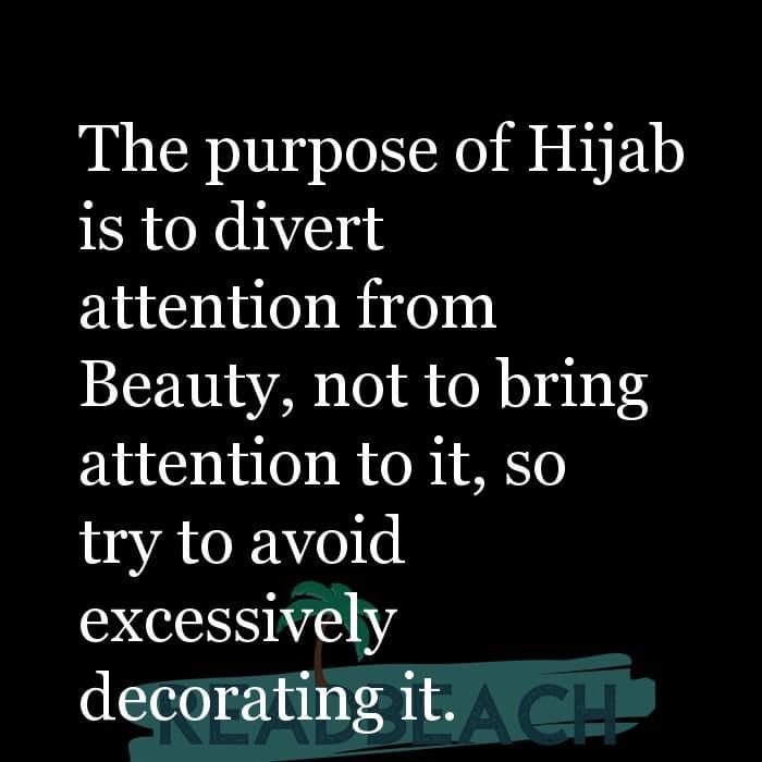 4 Attention Quotes - The purpose of Hijab is to divert attention from Beauty, not to bring attention to it, so try to avoid e