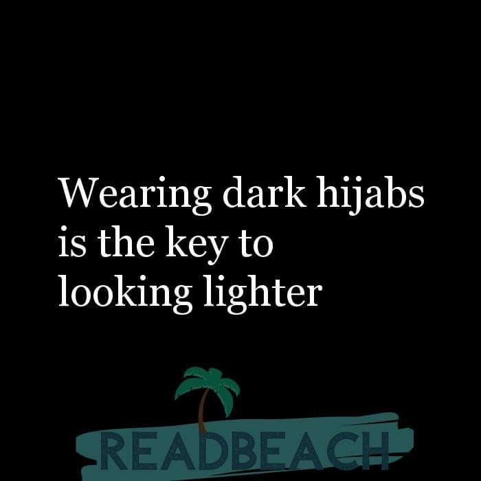 114 Hijab Quotes And Memes with Pictures 📸🖼️ - Wearing dark hijabs is the key to looking lighter
