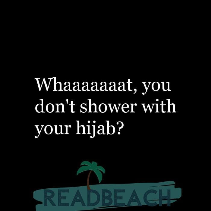 114 Hijab Quotes And Memes with Pictures 📸🖼️ - Whaaaaaaat, you don't shower with your hijab?