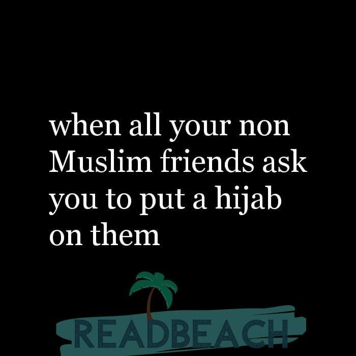 114 Hijab Quotes And Memes with Pictures 📸🖼️ - when all your non Muslim friends ask you to put a hijab on them