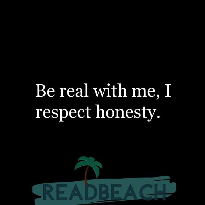 Hugot Quotes in English - Be real with me, I respect honesty.