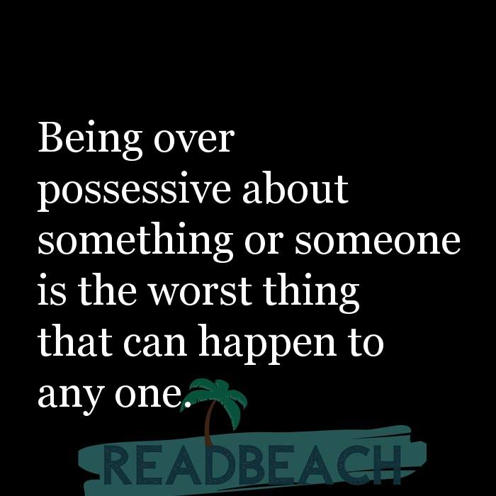 61 English Quotes with Pictures 📸🖼️ - Being over possessive about something or someone is the worst thing that can ha