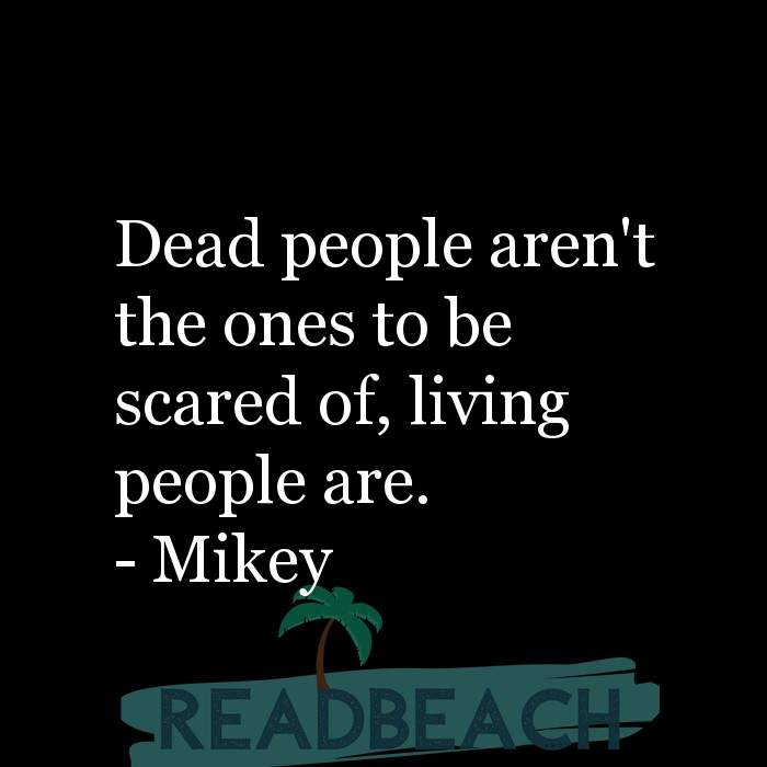 Mikey Quotes - Dead people aren't the ones to be scared of, living people are.