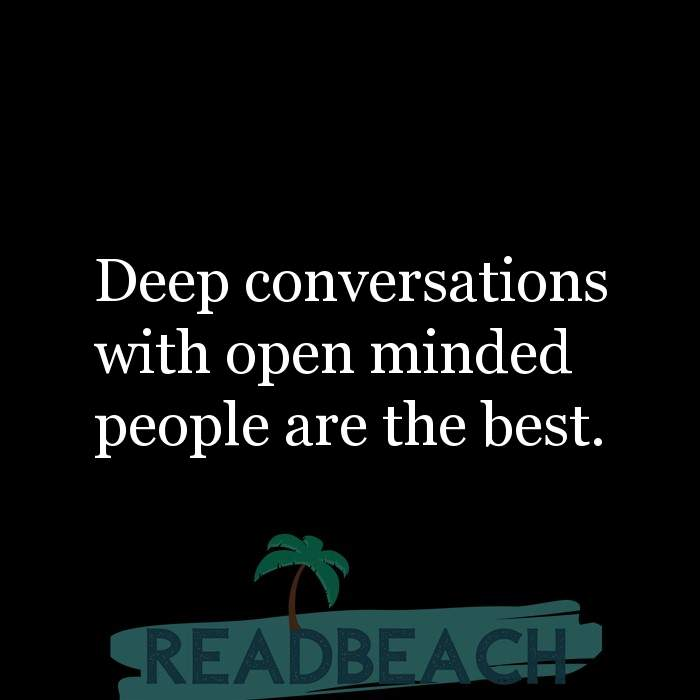 Hugot Quotes in English - Deep conversations with open minded people are the best.