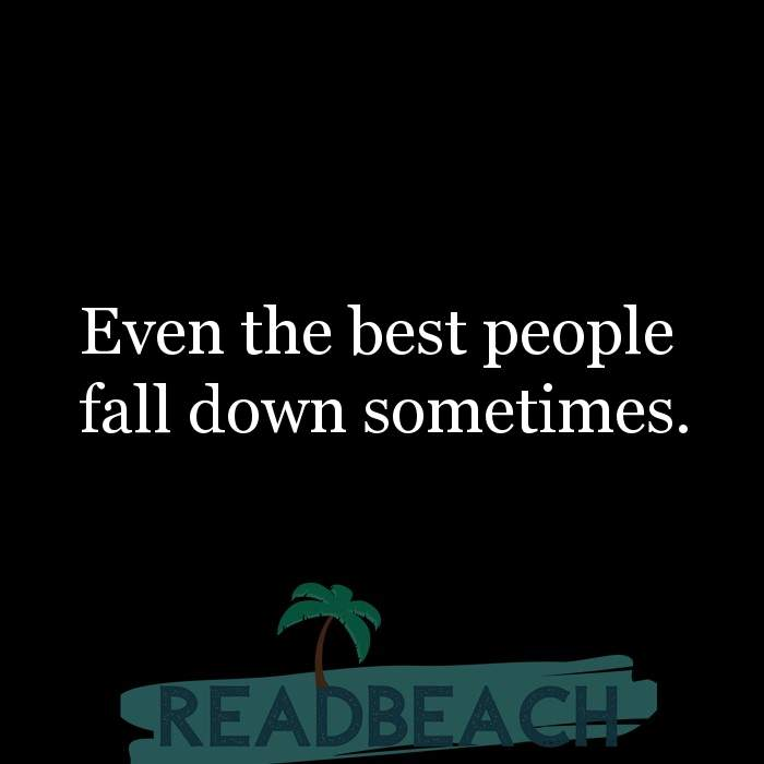 Hugot Quotes in English - Even the best people fall down sometimes.