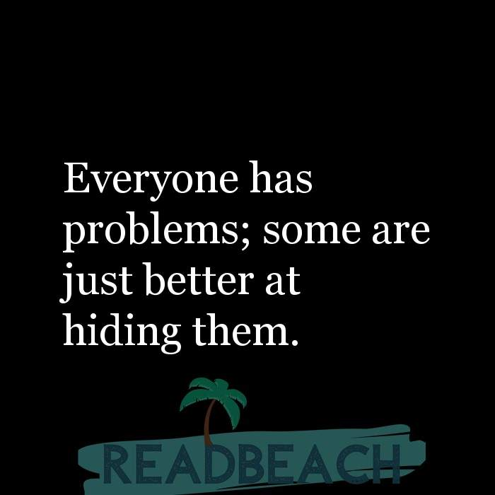 Hugot Quotes in English - Everyone has problems; some are just better at hiding them.