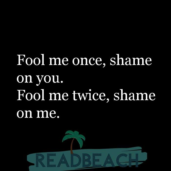Hugot Quotes in English - Fool me once, shame on you. Fool me twice, shame on me.