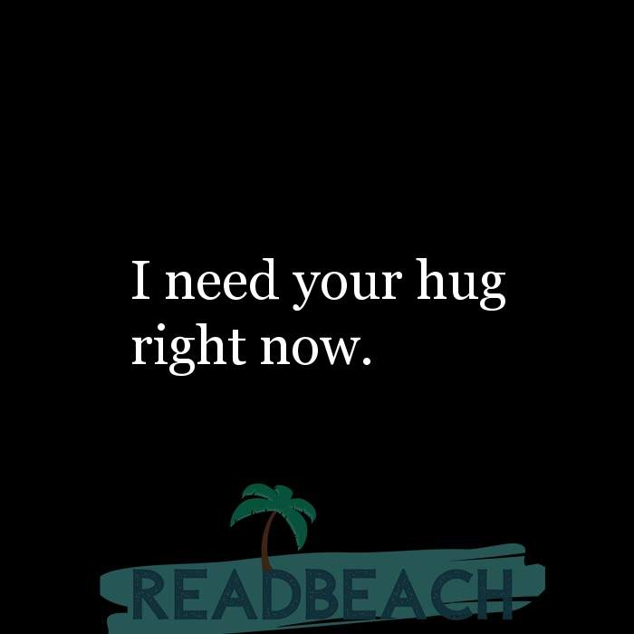 Hugot Quotes in English - I need your hug right now.