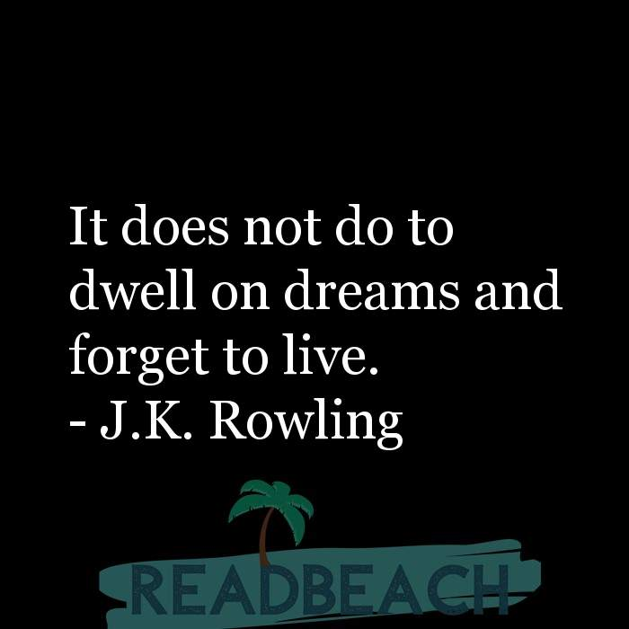 J.K. Rowling Quotes - It does not do to dwell on dreams and forget to live.