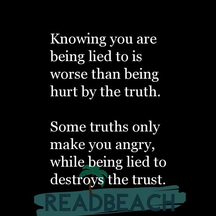 Hugot Quotes in English - Knowing you are being lied to is worse than being hurt by the truth. Some truths only make you a