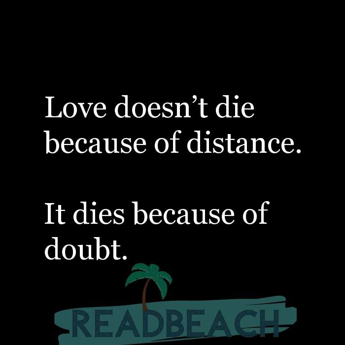 21 Ldr Quotes - Love doesn't die because of distance. It dies because of doubt.