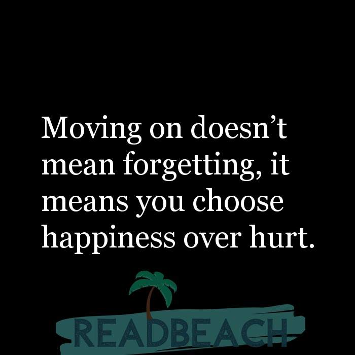 36 Sad Love Quotes with Pictures 📸🖼️ - Moving on doesn't mean forgetting, it means you choose happiness over hurt.