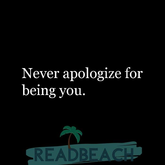 Girl Power Quotes - Never apologize for being you.