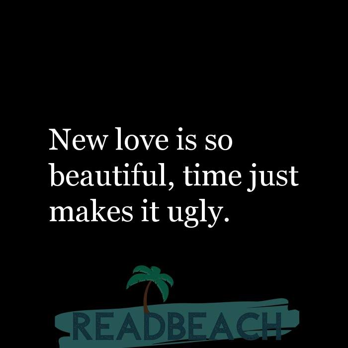 Hugot Quotes in English - New love is so beautiful, time just makes it ugly.