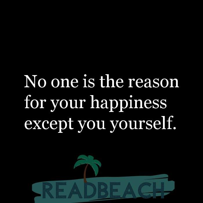 84 Instagram Quotes with Pictures 📸🖼️ - No one is the reason for your happiness except you yourself.