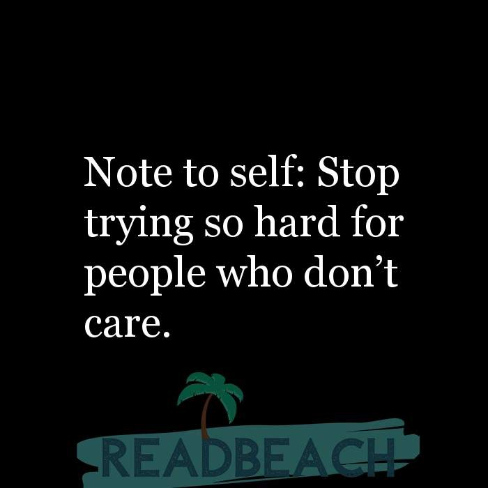 Hugot Quotes in English - Note to self: Stop trying so hard for people who don't care.