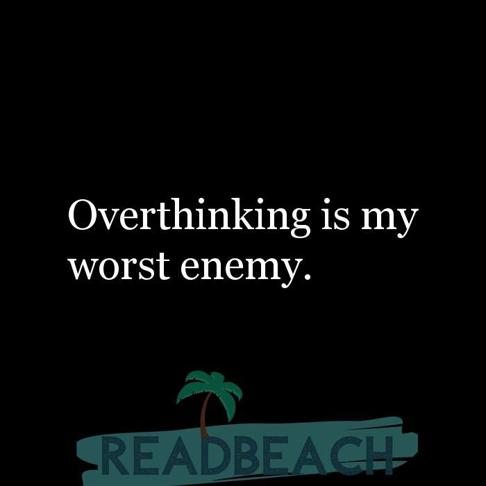 Hugot Quotes in English - Overthinking is my worst enemy.