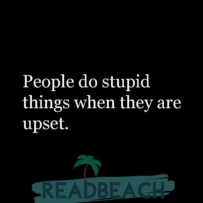 Hugot Quotes in English - People do stupid things when they are upset.
