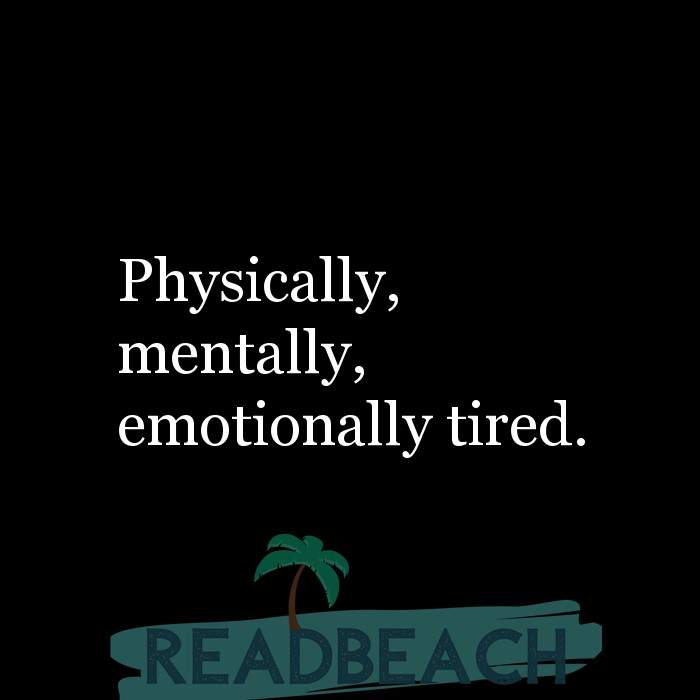 Hugot Quotes in English - Physically, mentally, emotionally tired.