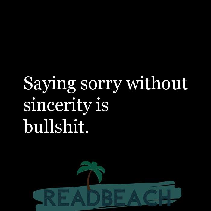 Hugot Quotes in English - Saying sorry without sincerity is bullshit.