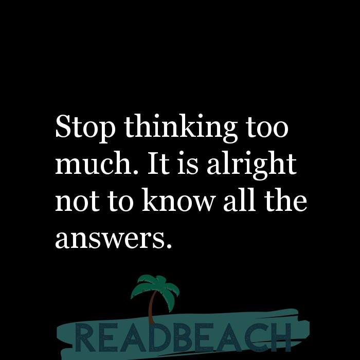 Hugot Quotes in English - Stop thinking too much. It is alright not to know all the answers.