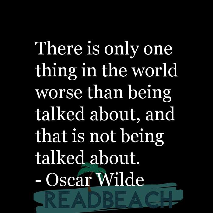 Minion Quotes - There is only one thing in the world worse than being talked about, and that is not being talked about.