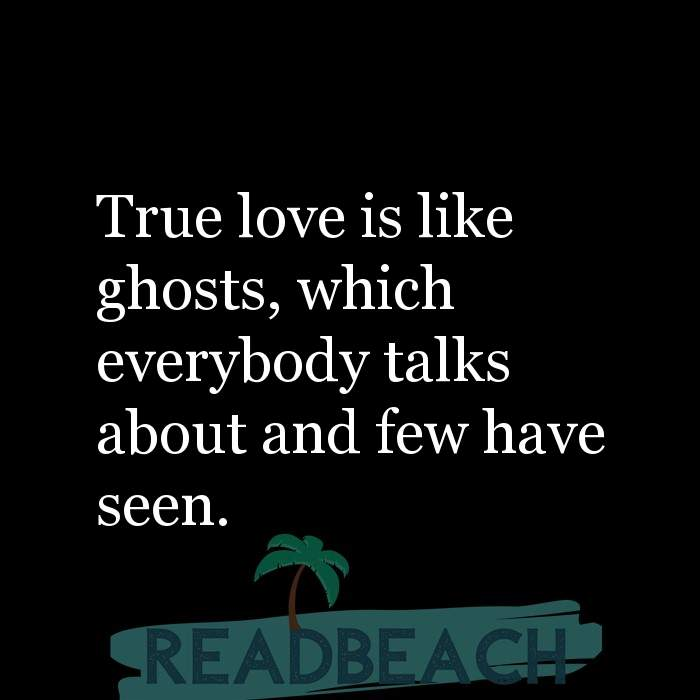 Hugot Quotes in English - True love is like ghosts, which everybody talks about and few have seen.