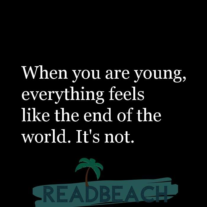 Hugot Quotes in English - When you are young, everything feels like the end of the world. It's not.