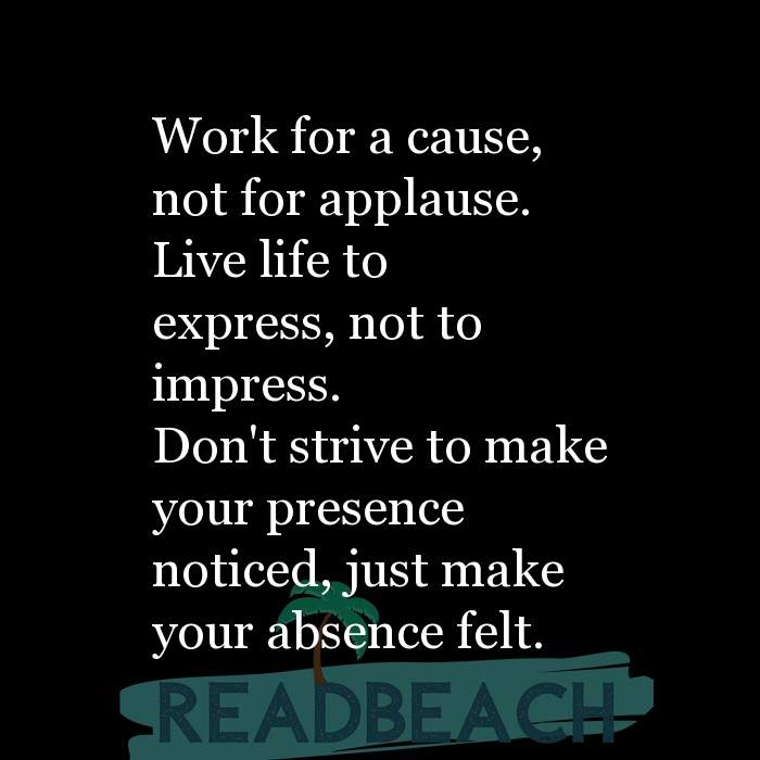 Hugot Quotes in English - Work for a cause, not for applause. Live life to express, not to impress. Don't strive to make yo