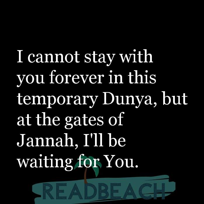 57 Jannah Paradise Quotes with Pictures 📸🖼️ - I cannot stay with you forever in this temporary Dunya, but at the gate