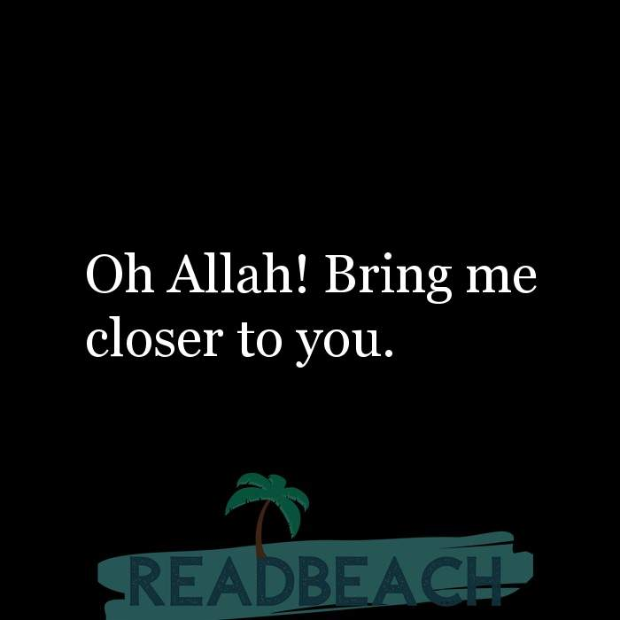 23 Prayer Quotes with Pictures 📸🖼️ - Oh Allah! Bring me closer to you.