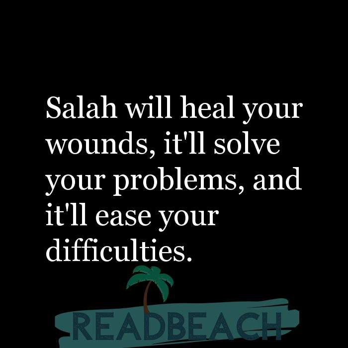 23 Prayer Quotes with Pictures 📸🖼️ - Salah will heal your wounds, it'll solve your problems, and it'll ease your diff