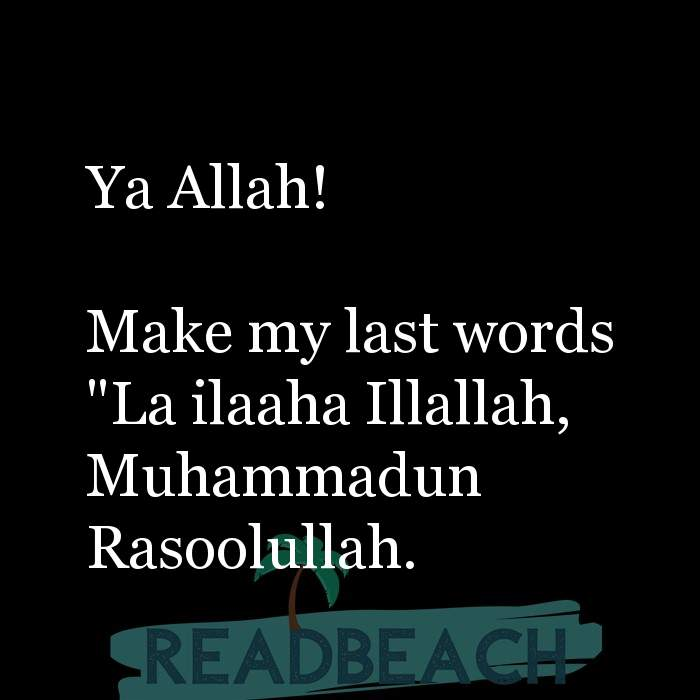 "62 Eat Quotes with Pictures 📸🖼️ - Ya Allah! Make my last words ""La ilaaha Illallah, Muhammadun Rasoolullah."