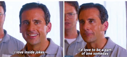 Michael Scott Quotes - I love inside jokes. I'd love to be a part of one someday.