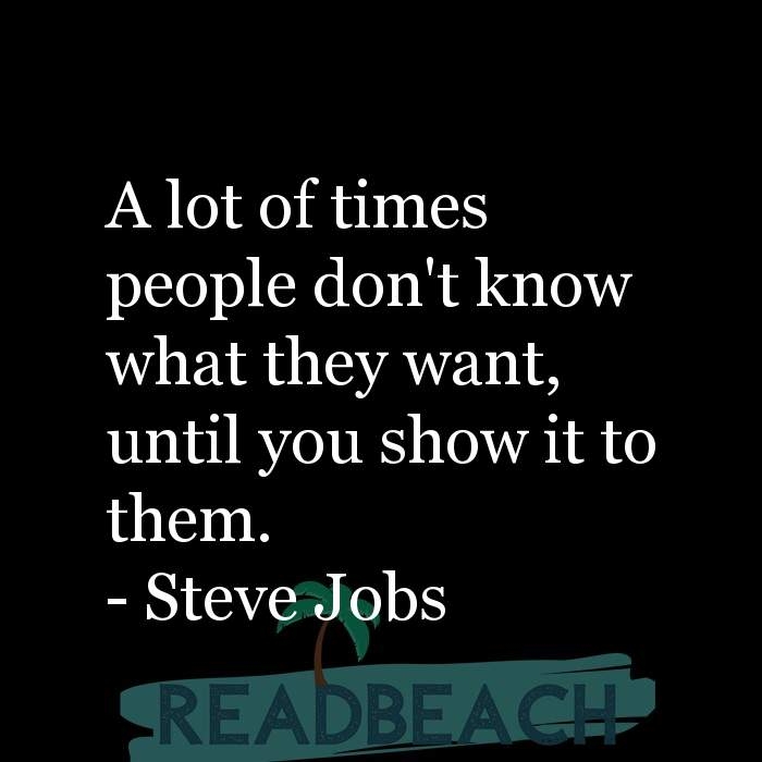 11 Sales Quotes - A lot of times people don't know what they want, until you show it to them.