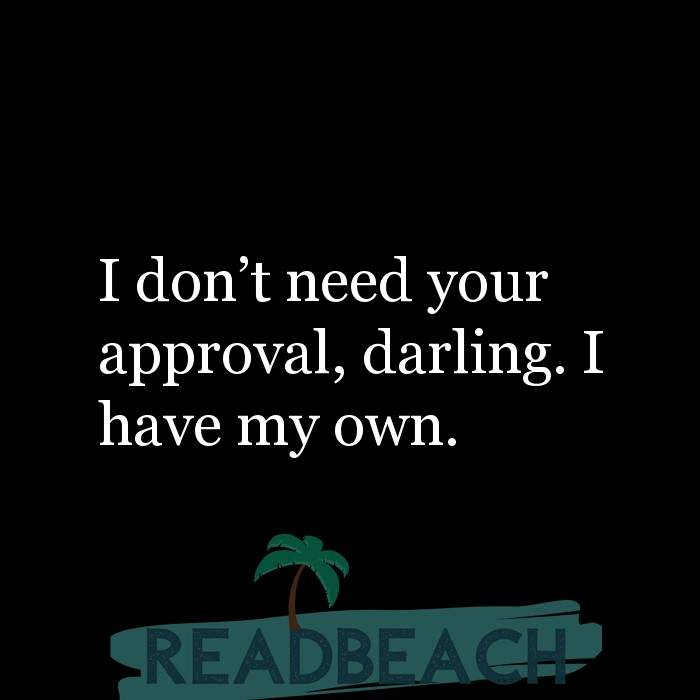 35 Sin Quotes - I don't need your approval, darling. I have my own.