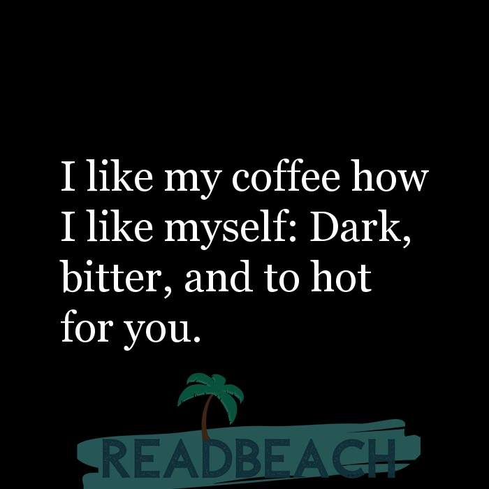 84 Instagram Quotes with Pictures 📸🖼️ - I like my coffee how I like myself: Dark, bitter, and to hot for you.
