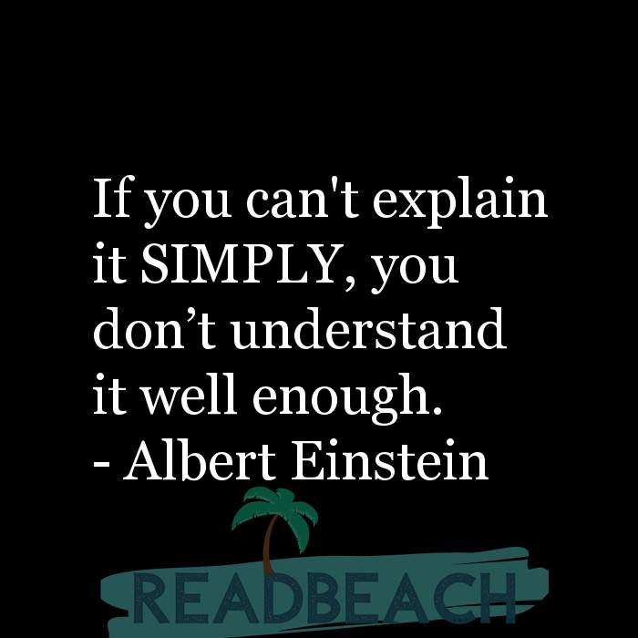 Albert Einstein Quotes - If you can't explain it SIMPLY, you don't understand it well enough.
