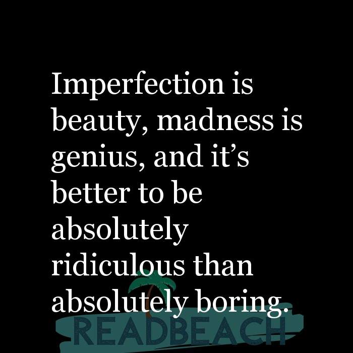 3 Boring Quotes with Pictures 📸🖼️ - Imperfection is beauty, madness is genius, and it's better to be absolutely rid