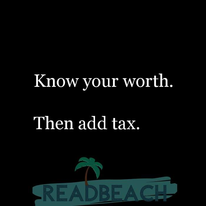 5 Self Worth Quotes - Know your worth. Then add tax.