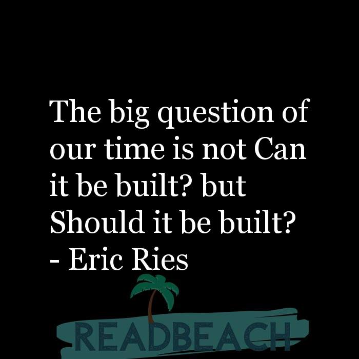 53 Startup Quotes with Pictures 📸🖼️ - The big question of our time is not Can it be built? but Should it be built?