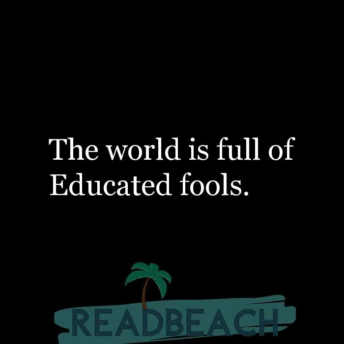 9 School Quotes with Pictures 📸🖼️ - The world is full of Educated fools.