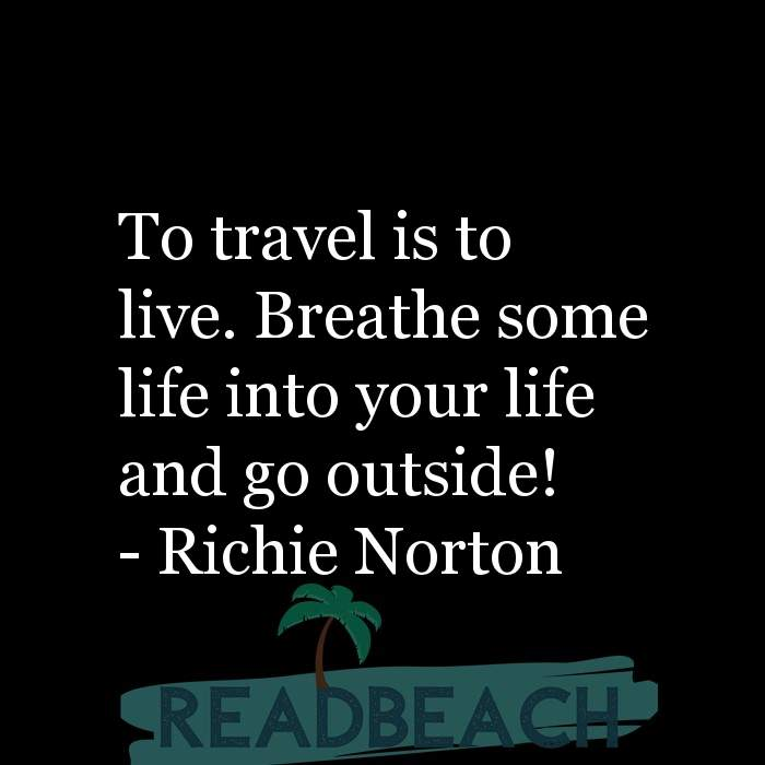 5 Travel Quotes with Pictures 📸🖼️ - To travel is to live. Breathe some life into your life and go outside!