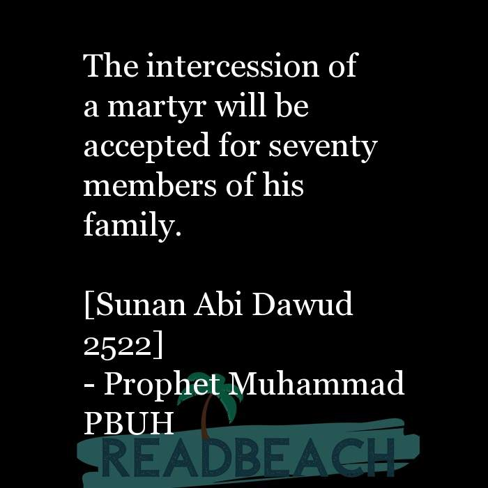2 Martyr Quotes - The intercession of a martyr will be accepted for seventy members of his family. [Sunan Abi Dawud 2522]