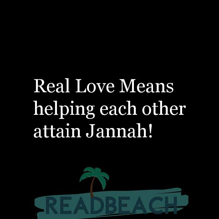 6 Islamic Quotes About Love with Pictures 📸🖼️ - Real Love Means helping each other attain Jannah!