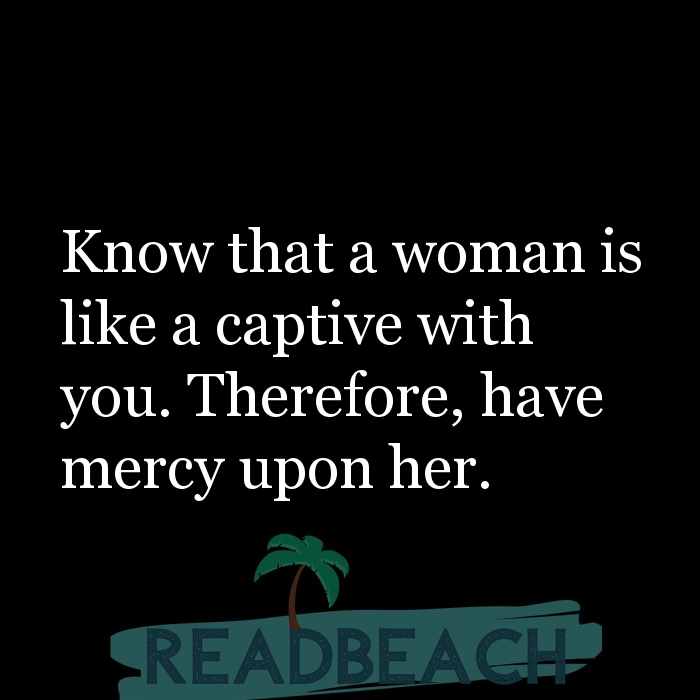 35 Husband Quotes with Pictures 📸🖼️ - Know that a woman is like a captive with you. Therefore, have mercy upon her.